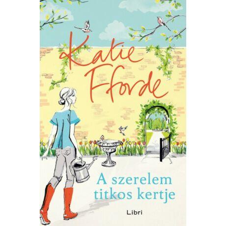 A szerelem titkos kertje Katie Fforde