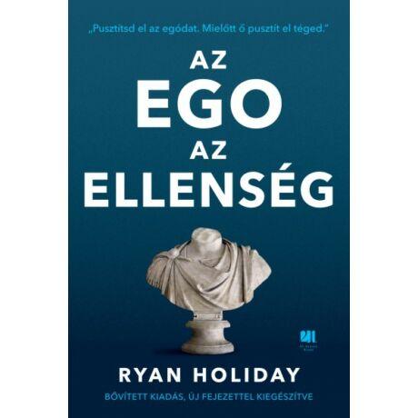 Az ego az ellenség - Bővített kiadás - Pusztítsd el az egódat. Mielőtt ő pusztít el téged. Ryan Holiday