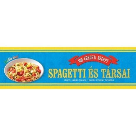 Spagetti és társai - 100 eredeti recept- Agnese Benassai