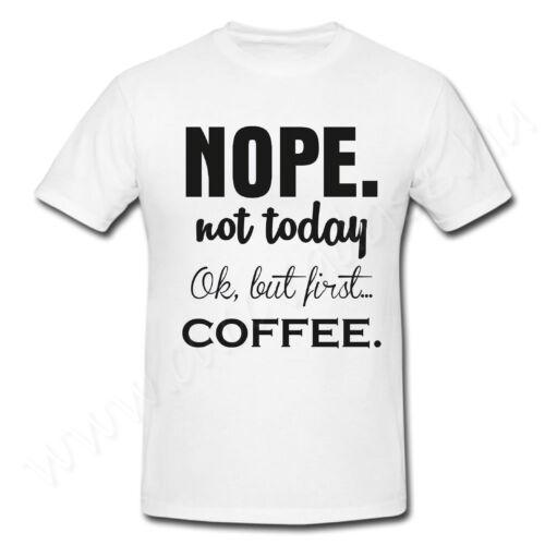 Egyedi feliratos póló  Nope not today,OK,but first coffee -Kávé