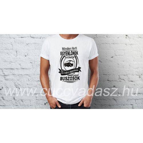 Egyedi feliratos férfi póló  - Minden férfi egyenlőnek születik csak a legjobbak lesznek buszosok